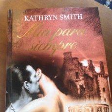 Libros de segunda mano: LIBRO MÍA PARA SIEMPRE KATHRYN SMITH 2010 RBA TAPA DURA L-13647. Lote 74664731