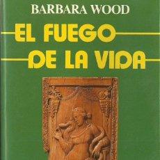 Libros de segunda mano: BARBARA WOOD-EL FUEGO DE LA VIDA.BESTSELLER ORO.GRIJALBO.1990.. Lote 75636747