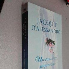 Libros de segunda mano: UN ROMANCE IMPREVISTO / JACQUIE D'ALESSANDRO / VERGARA 1ª EDICIÓN 2005. Lote 84968680