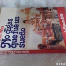 Libros de segunda mano: NO DIGAS QUE FUE UN SUEÑO-TERENCI MOIX-PREMIO PLANETA 1986-VER FOTOS. Lote 85238464