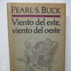 Libros de segunda mano: VIENTO DEL ESTE, VIENTO DEL OESTE. TAPA DURA. PEARL S. BUCK.. Lote 97203759