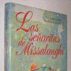 Libros de segunda mano: LAS SEÑORITAS DE MISSALONGHI - CULLEEN MCCULLOUGH *. Lote 87124052