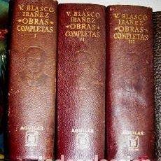 Libros de segunda mano: VICENTE BLASCO IBAÑEZ- OBRAS COMPLETAS- AGUILAR 1966- 3 TOMOS- PIEL-. Lote 89753944