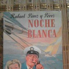 Libros de segunda mano: NOCHE BLANCA - RAFAEL PÉREZ Y PÉREZ. Lote 90357980