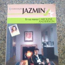Libros de segunda mano: HARLEQUIN JAZMIN -- EN SUS MANOS - CAROLINE ANDERSON - 2003 --. Lote 96425019