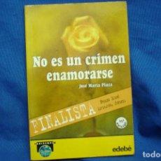 Libros de segunda mano: NO ES UN CRIMEN ENAMORARSE - JOSÉ MARÍA PLAZA - ED. EDEBÉ 2003. Lote 98407623