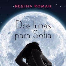 Libros de segunda mano: DOS LUNAS PARA SOFÍA - REGINA ROMAN. Lote 98539091
