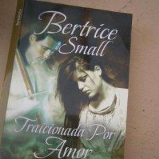 Libros de segunda mano: LIBRO TRAICIONADA POR AMOR BERTRICE SMALL 2009 ED. VIAMAGNA L-16408. Lote 100691255