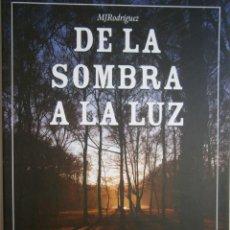 Libros de segunda mano: DE LA SOMBRA A LA LUZ M J RODRIGUEZ CHIADO 1 EDICION 2010. Lote 104827727