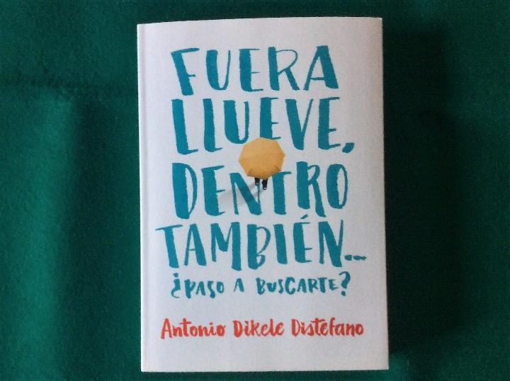 FUERA LLUEVE, DENTRO TAMBIÉN...¿PASO A BUSCARTE? ANTONIO DIKELE DISTEFANO AÑO 2015 MONTENA (Libros de Segunda Mano (posteriores a 1936) - Literatura - Narrativa - Novela Romántica)