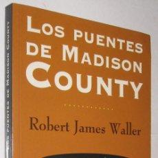 Libros de segunda mano: LOS PUENTES DE MADISON COUNTY - ROBERT JAMES WALLER *. Lote 106009563