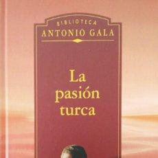 Libros de segunda mano: ANTONIO GALA LA PASIÓN TURCA. Lote 113383846