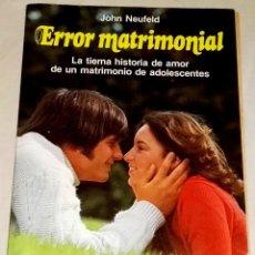 Libros de segunda mano: ERROR MATRIMONIAL; JOHN NEUFELD - MARTÍNEZ ROCA 1982. Lote 113403819