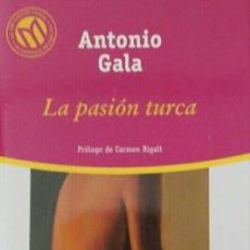 Libros de segunda mano: ANTONIO GALA LA PASIÓN TURCA. Lote 113422319