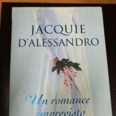 Libros de segunda mano: JACQUIE D'ALESSANDRO - UN ROMANCE IMPREVISTO - VERGARA 2005 - LIBRO NOVELA ROMÁNTICA. Lote 113604798