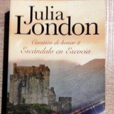 Libros de segunda mano: ESCÁNDALO EN ESCOCIA -CUESTION DE HONOR II ** JULIA LONDON. Lote 113692047