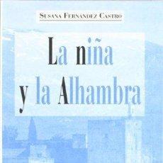 Libros de segunda mano: LA NIÑA Y LA ALHAMBRA. SUSANA FERNÁNDEZ CASTRO. Lote 115513467