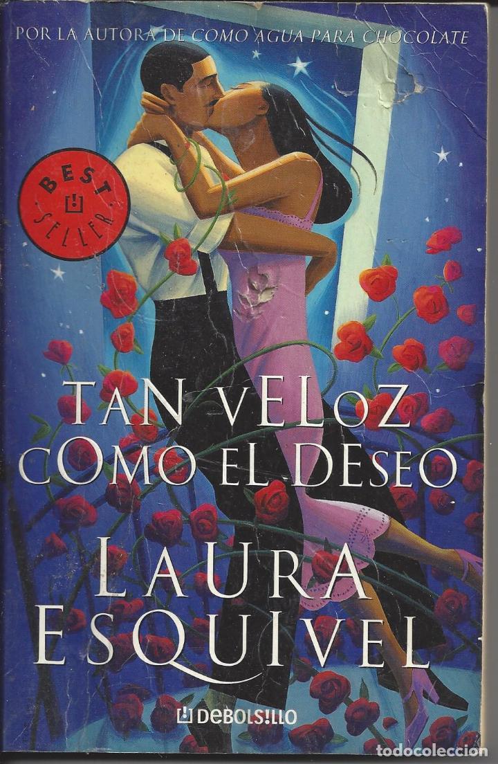 TAN VELOZ COMO EL DESEO. LAURA ESQUIVEL. 2002 (Libros de Segunda Mano (posteriores a 1936) - Literatura - Narrativa - Novela Romántica)
