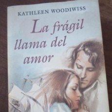 Libros de segunda mano: LIBRO LA FRÁGIL LLAMA DEL AMOR KATHELEEN WOODIWISS 2000 CIRCULO DE LECTORES L-6611-537. Lote 116545687