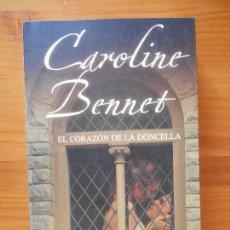 Libros de segunda mano: EL CORAZON DE LA DONCELLA - CAROLINE BENNET (G2). Lote 117542147