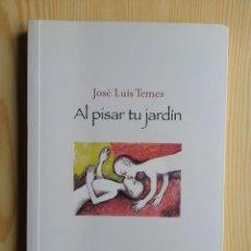 Libros de segunda mano: AL PISAR TU JARDÍN. JOSÉ LUIS TEMES. EDICIONES LÍNEA, 2012. DEDICATORIA Y FIRMA DEL AUTOR. Lote 118492183
