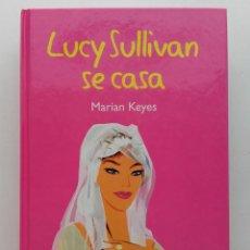 Libros de segunda mano: LUCY SULLIVAN SE CASA - MARIAN KEYES. Lote 118588803