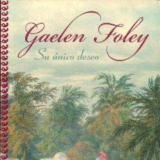Libros de segunda mano: GAELEN FOLEY-SU ÚNICO DESEO.PLAZA & JANÉS.2009.. Lote 118795359