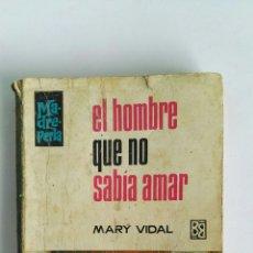 Libros de segunda mano: EL HOMBRE QUE NO SABIA AMAR MARY VIDAL MADRE PERLA. Lote 119044474
