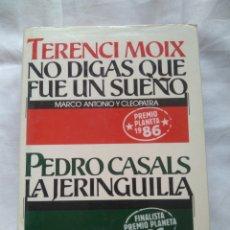 Libros de segunda mano: NO DIGAS QUE FUE UN SUEÑO, TERENCI MOIX-LA JERINGUILLA, PEDRO CASALS PREMIO PLANETA Y FINALISTA 1986. Lote 119103306