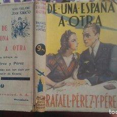 Libros de segunda mano: DE UNA ESPAÑA A OTRA - RAFAEL PEREZ Y PEREZ - EDITORIAL JUVENTUD 1940. Lote 119467579