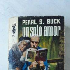 Libros de segunda mano: UN SOLO AMOR PEARL S. BUCK. Lote 125348827