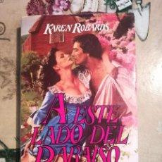 Libros de segunda mano: A ESTE LADO DEL PARAÍSO - KAREN ROBARDS - IMPRESO EN ARGENTINA - 1992. Lote 127740487
