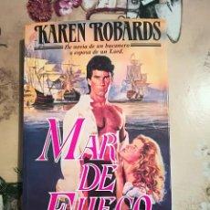 Libros de segunda mano: MAR DE FUEGO - KAREN ROBARDS - IMPRESO EN ARGENTINA 1992. Lote 127743139