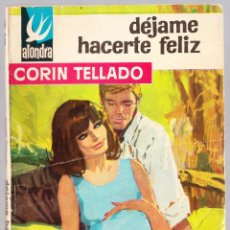 Libros de segunda mano: M - DEJAME HACERTE FELIZ - CORIN TELLADO - ALONDRA Nº 636 - BRUGUERA 1965. Lote 128304471