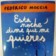 Libros de segunda mano: ESTA NOCHE DIME QUE ME QUIERES (FEDERICO MOCCIA). Lote 131190464