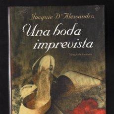 Libros de segunda mano: UNA BODA IMPREVISTA POR JACQUIE D' ALESSANDRO - PRECINTADO · PESO: 444 GRAMOS - . Lote 132679774