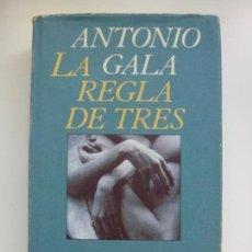 Libros de segunda mano: LA REGLA DE TRES. ANTONIO GALA. Lote 133050230