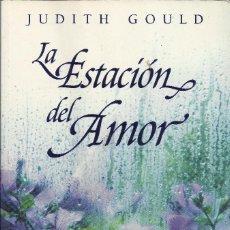 Libros de segunda mano: JUDITH GOULD-LA ESTACIÓN DEL AMOR.PLAZA & JANÉS.2001.. Lote 135859122