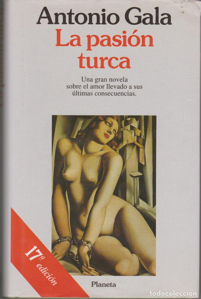 LA PASIÓN TURCA. ANTONIO GALA (Libros de Segunda Mano (posteriores a 1936) - Literatura - Narrativa - Novela Romántica)