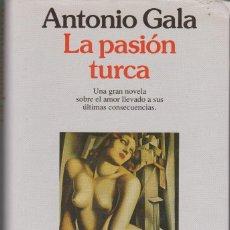 Libros de segunda mano: LA PASIÓN TURCA. ANTONIO GALA. Lote 138666470