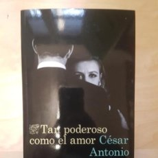 Libros de segunda mano: TAN PODEROSO COMO EL AMOR. CÉSAR ANTONIO MOLINA DESTINO. 2018. TAPA BLANDA. . Lote 140727446