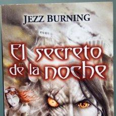 Libros de segunda mano: JEZZ BURNING - EL SECRETO DE LA NOCHE - 1º EDICIÓN ABRIL 2009 - TAMAÑO BOLSILLO. Lote 142512798