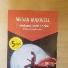 Libros de segunda mano: MEGAN MAXWELL. CUENTAME ESTA NOCHE. BOOKET BOLSILLO 2016. Lote 148002642
