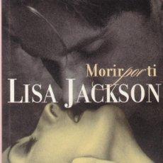 Libros de segunda mano: LISA JACKSON - MORIR POR TI - RANDOM HOUSE 2006. Lote 148136698