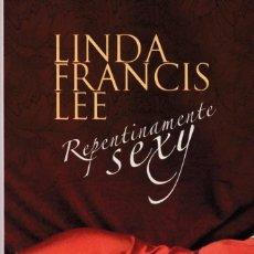 Libros de segunda mano: LINDA FRANCIS LEE - REPENTINAMENTE SEXY - RANDOM HOUSE 2007. Lote 148139250