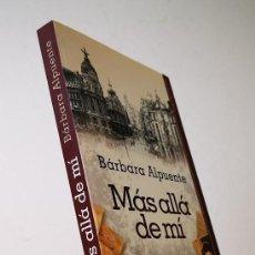 Libros de segunda mano: MÁS ALLÁ DE MÍ,BÁRBARA ALPUENTE,LA ESFERA DE LOS LIBROS,2011.. Lote 148997266