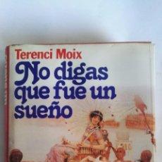 Libros de segunda mano: NO DIGAS QUE FUE UN SUEÑO TERENCI MOIX. Lote 149255720