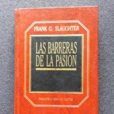 Libros de segunda mano: LAS BARRERAS DE LA PASIÓN. FRANK G. SLAUGHTER.. Lote 150230282
