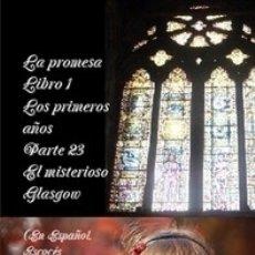 Libros de segunda mano: LA PROMESA LIBRO 1 LOS PRIMEROS AÑOS PARTE 23 EL MISTERIOSO GLASGOW. Lote 145455150
