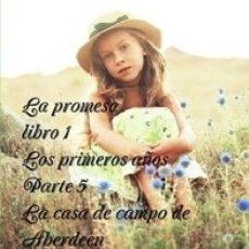 Libros de segunda mano: LA PROMESA LIBRO 1 LOS PRIMEROS AÑOS PARTE 5 LA CASA DE CAMPO DE ABERDEEN. Lote 44217472